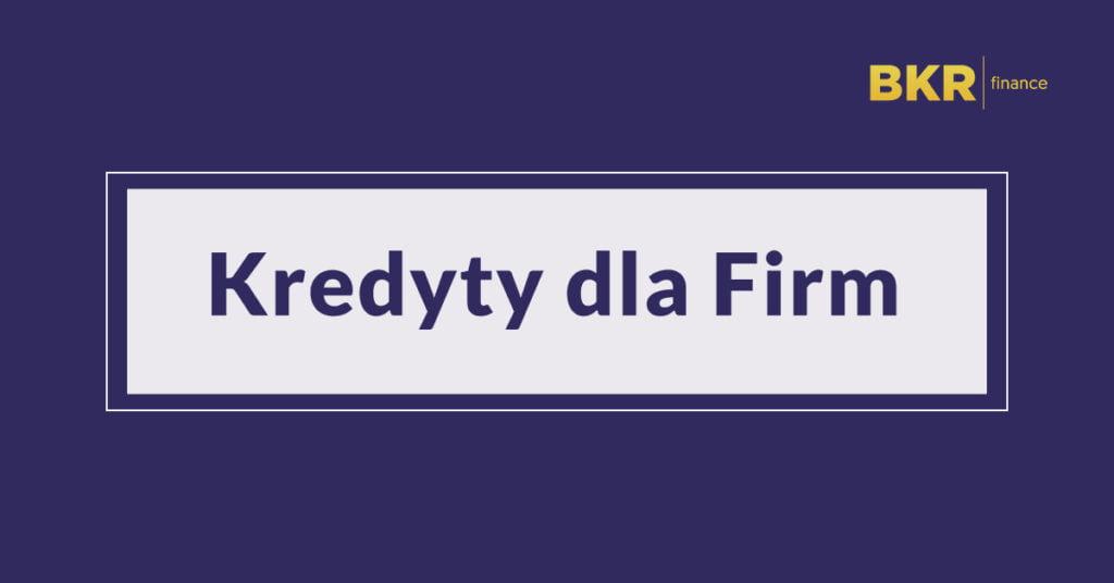 Kredyty dla Firm w ofercie Biura Kredytowego BKR Finance